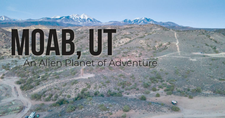 Moab, UT- An Alien Planet of Adventure